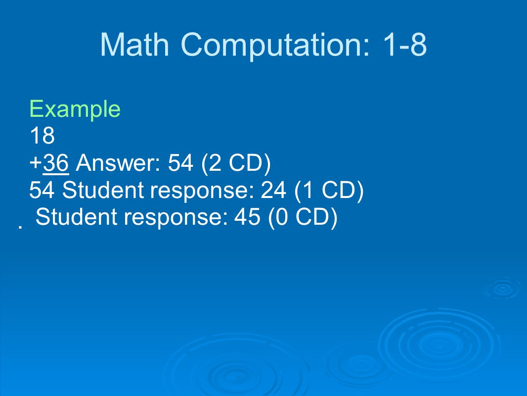 Math Computation: 1-8 Example 18 +36 Answer: 54 (2 CD)