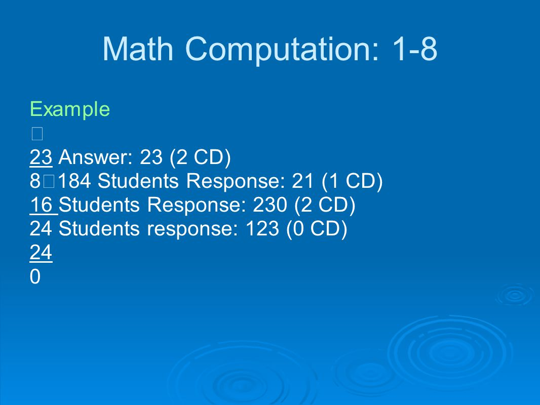 Math Computation: 1-8 Example  23 Answer: 23 (2 CD)