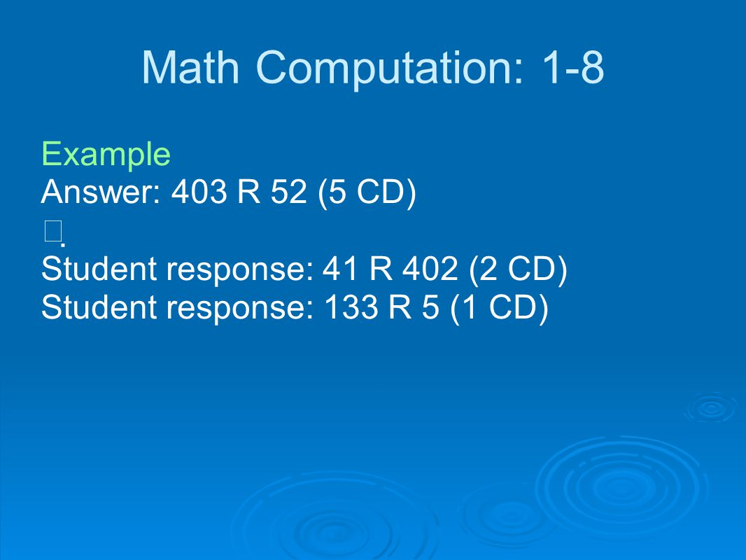 Math Computation: 1-8 Example Answer: 403 R 52 (5 CD)  