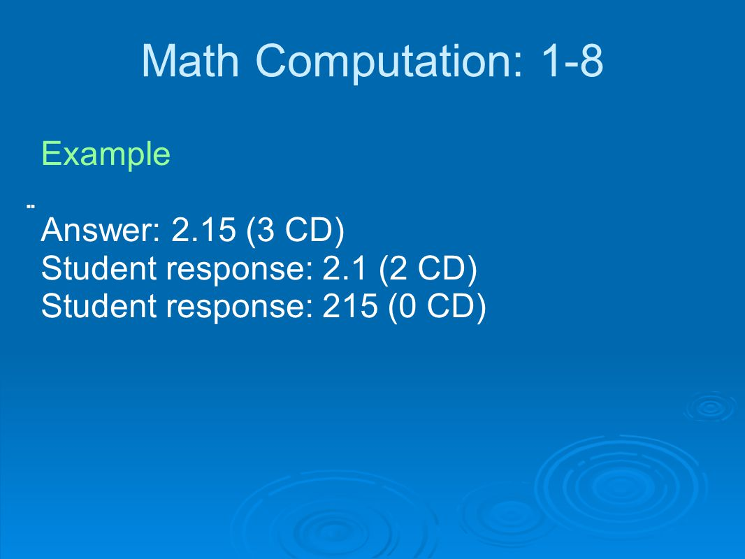 Math Computation: 1-8 Example   Answer: 2.15 (3 CD)