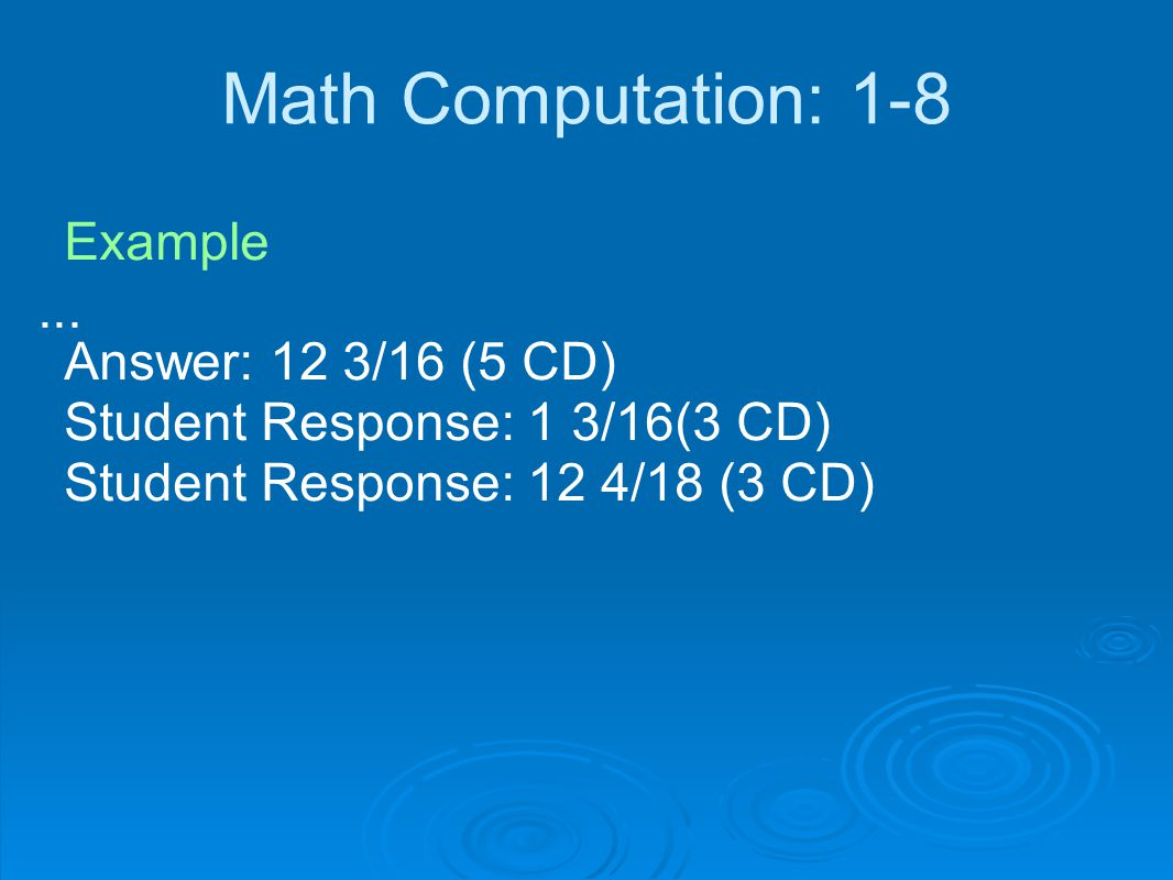 Math Computation: 1-8 Example    Answer: 12 3/16 (5 CD)