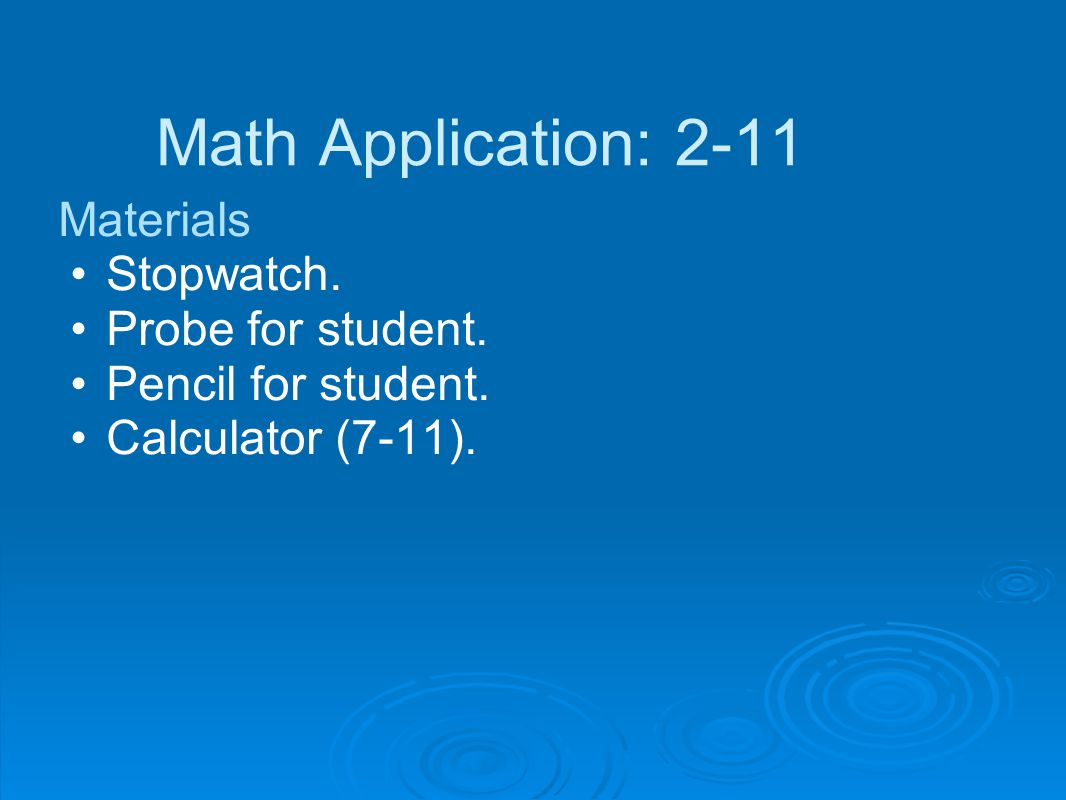Math Application: 2-11 Materials Stopwatch. Probe for student.