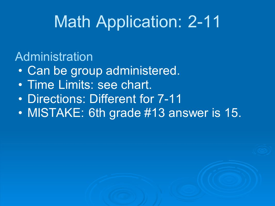Math Application: 2-11 Administration Can be group administered.