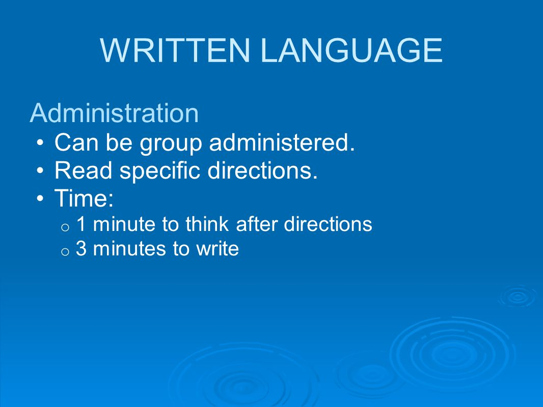 WRITTEN LANGUAGE Administration Can be group administered.