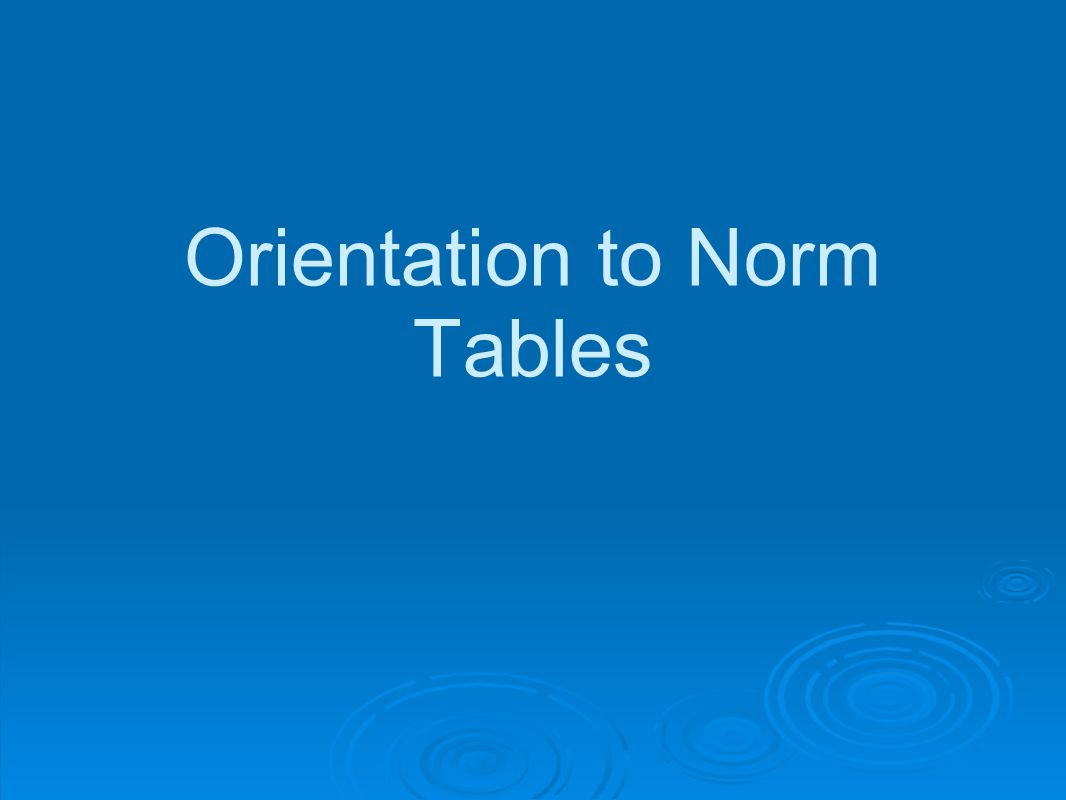 Orientation to Norm Tables