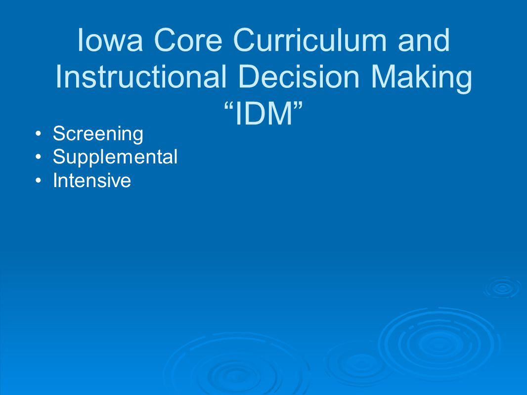 Iowa Core Curriculum and Instructional Decision Making IDM