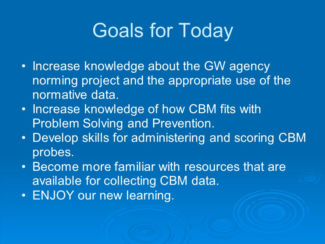 Goals for Today Increase knowledge about the GW agency norming project and the appropriate use of the normative data.