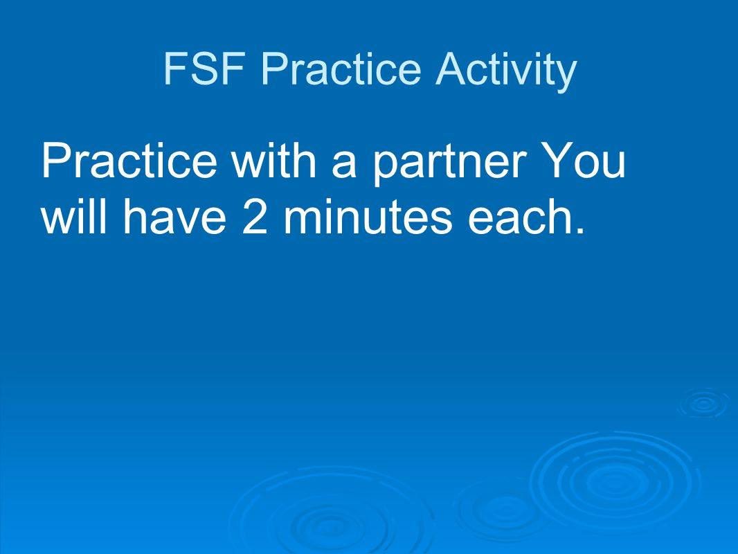 Practice with a partner You will have 2 minutes each.