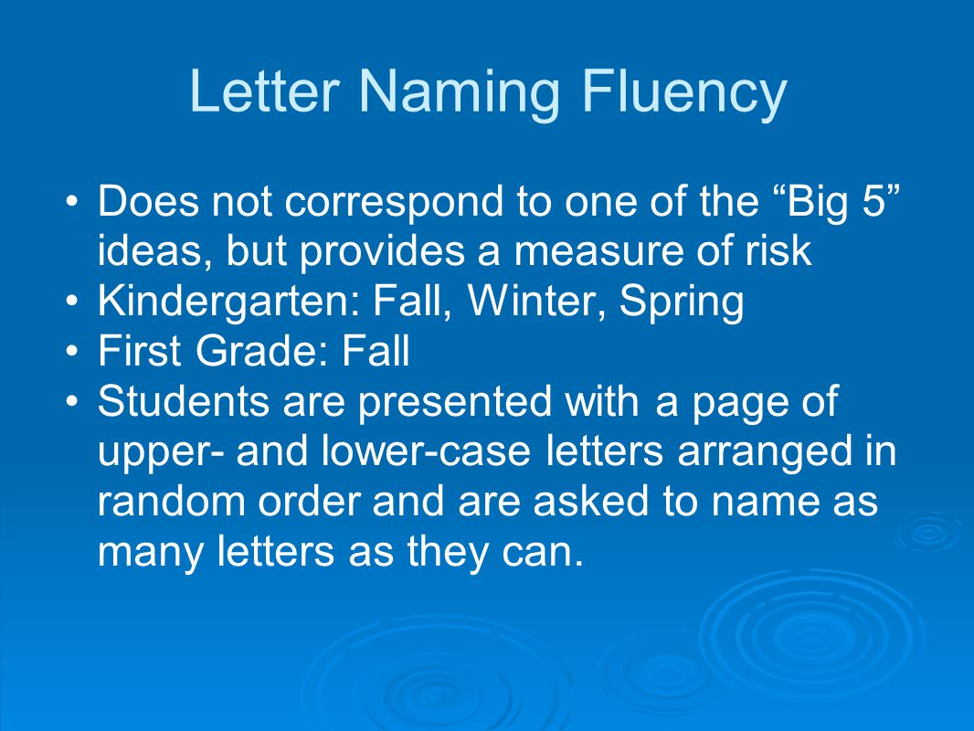 Letter Naming Fluency Does not correspond to one of the Big 5 ideas, but provides a measure of risk.
