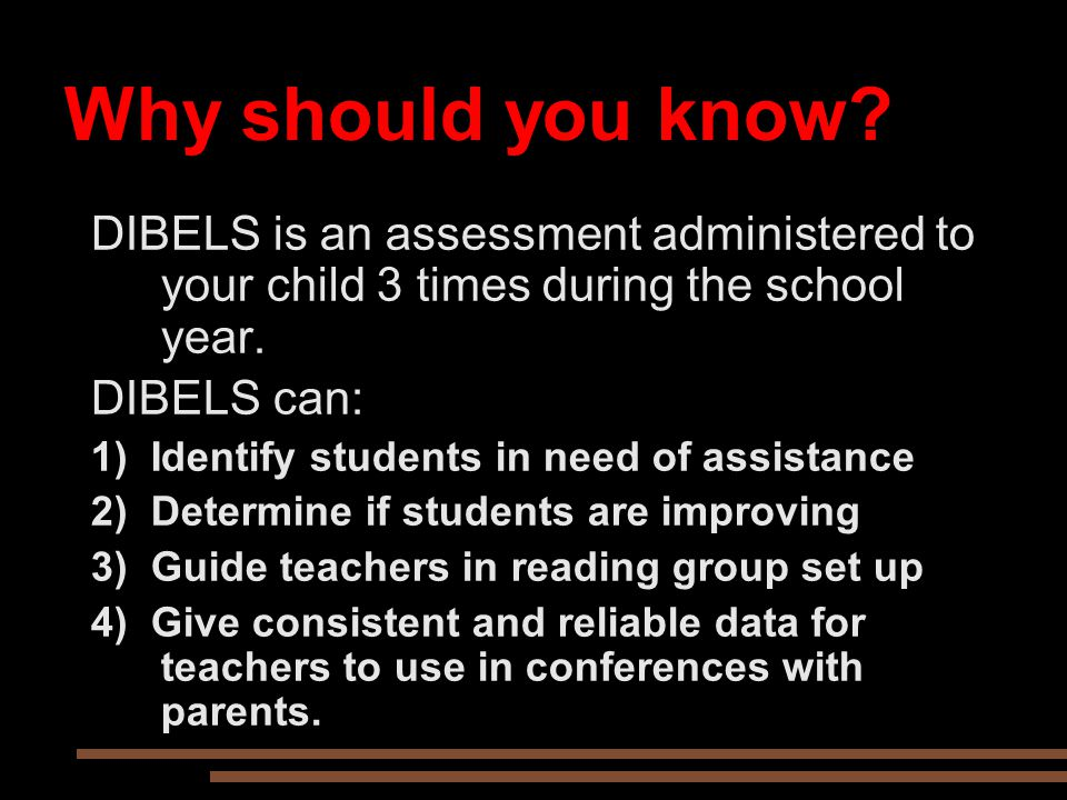 Why should you know DIBELS is an assessment administered to your child 3 times during the school year.