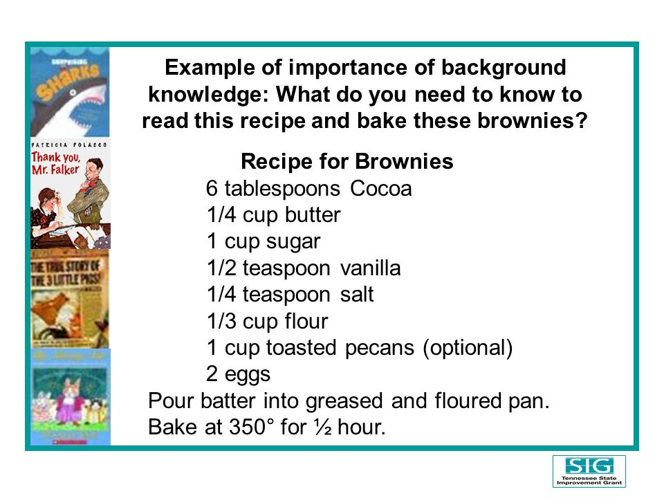 Example of importance of background knowledge: What do you need to know to read this recipe and bake these brownies
