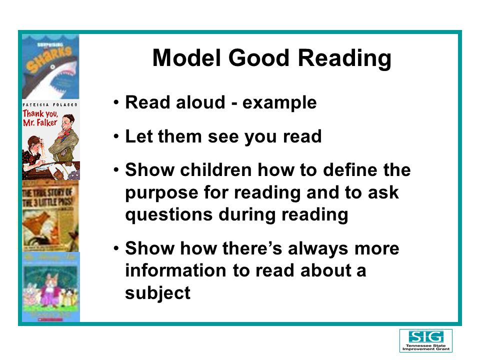 Model Good Reading Read aloud - example Let them see you read