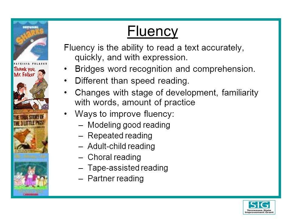 Fluency Fluency is the ability to read a text accurately, quickly, and with expression. Bridges word recognition and comprehension.