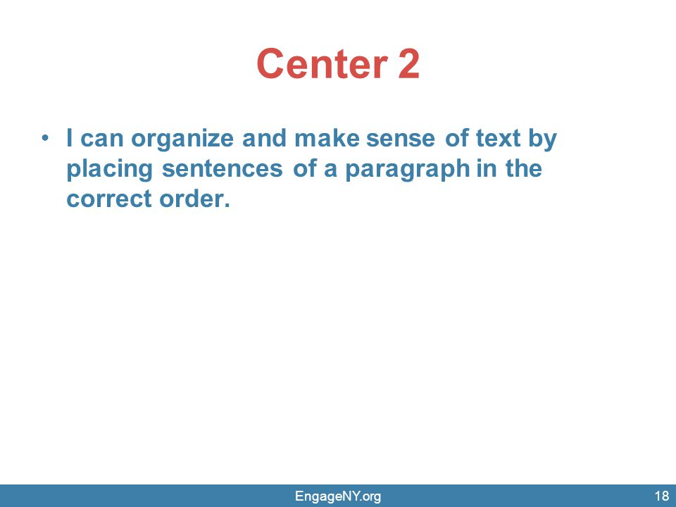 Center 2 I can organize and make sense of text by placing sentences of a paragraph in the correct order.