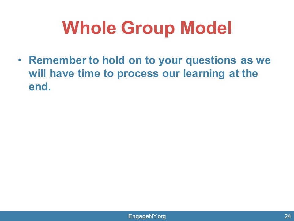 Whole Group Model Remember to hold on to your questions as we will have time to process our learning at the end.