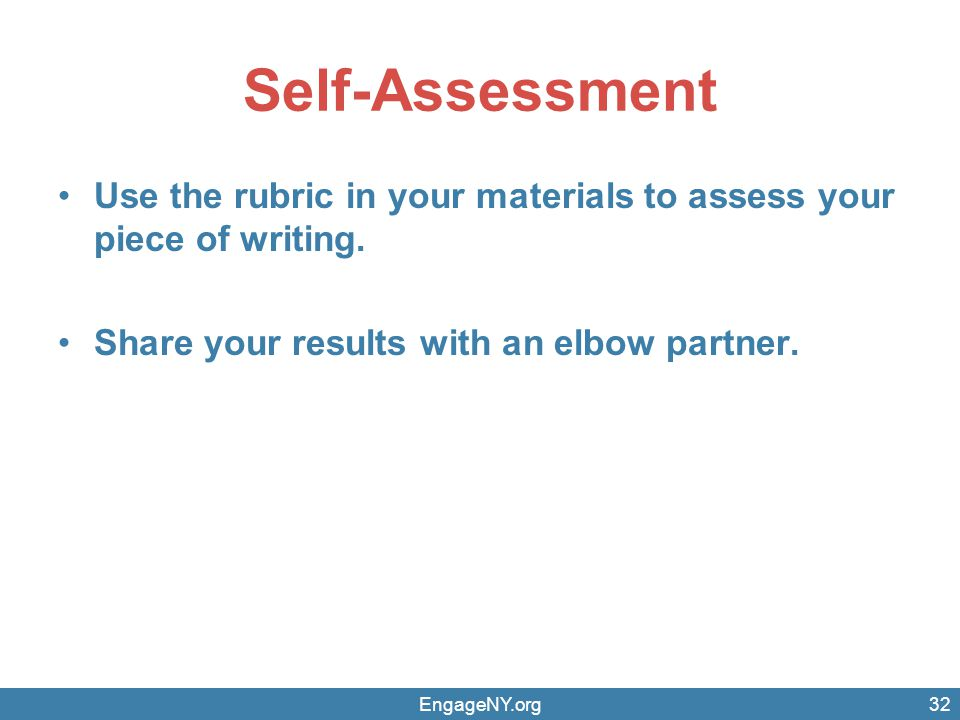 Self-Assessment Use the rubric in your materials to assess your piece of writing. Share your results with an elbow partner.
