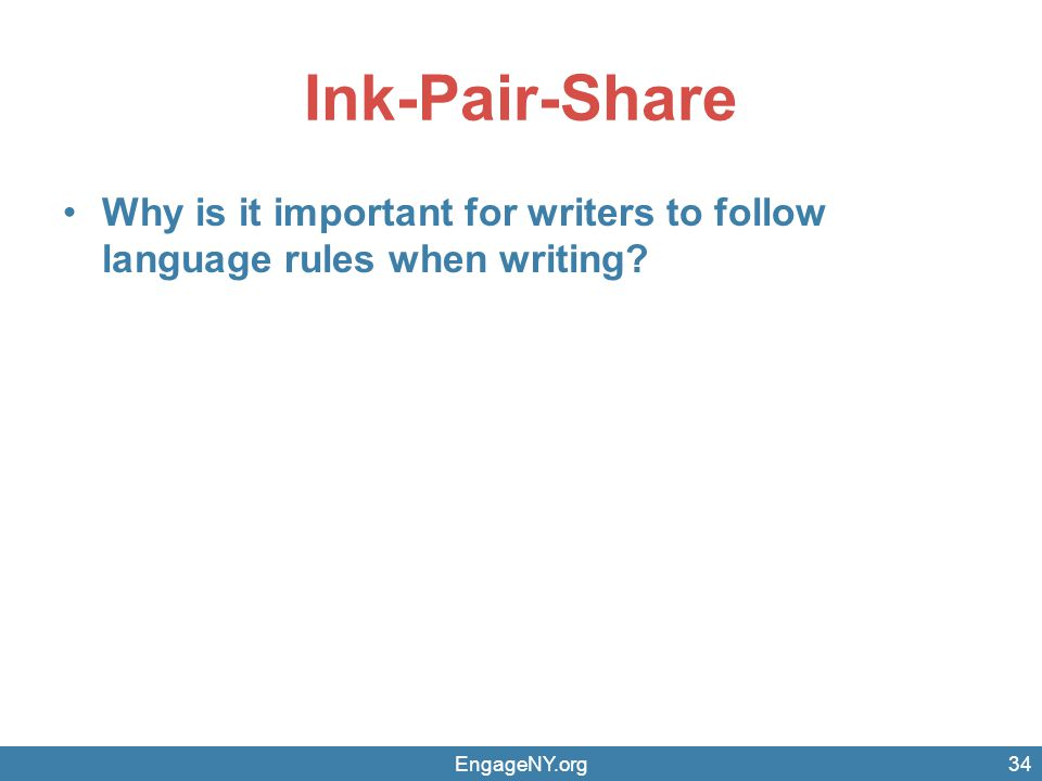 Ink-Pair-Share Why is it important for writers to follow language rules when writing EngageNY.org
