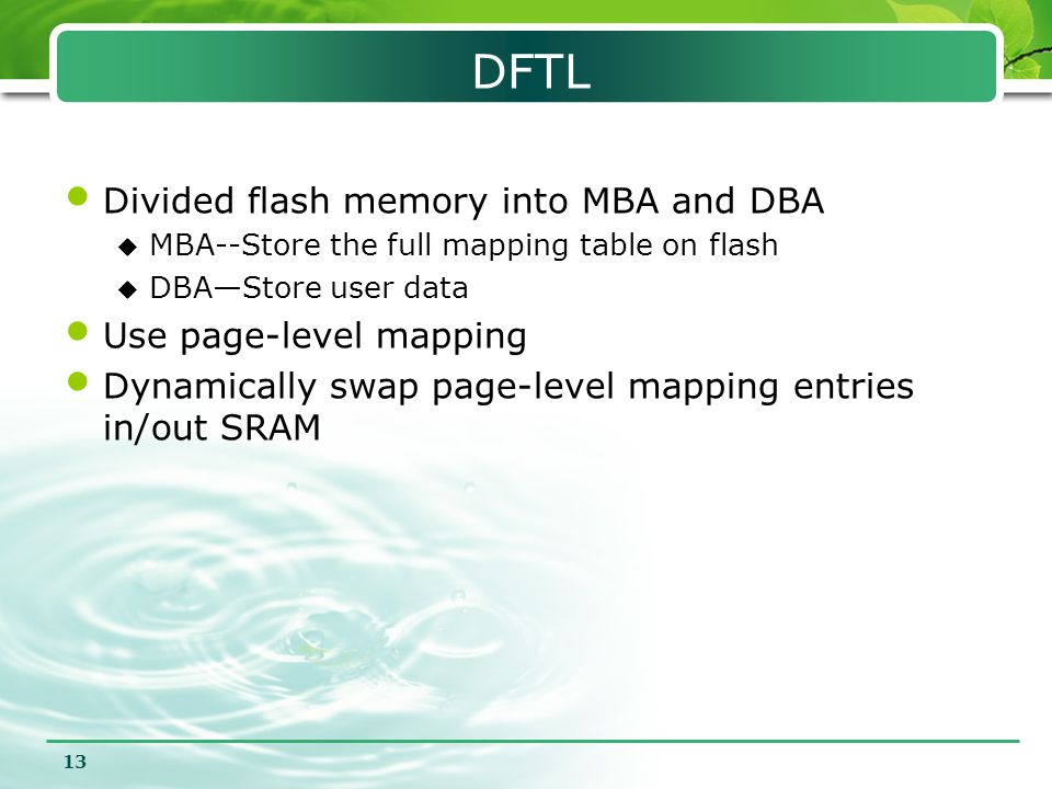 DFTL Divided flash memory into MBA and DBA Use page-level mapping
