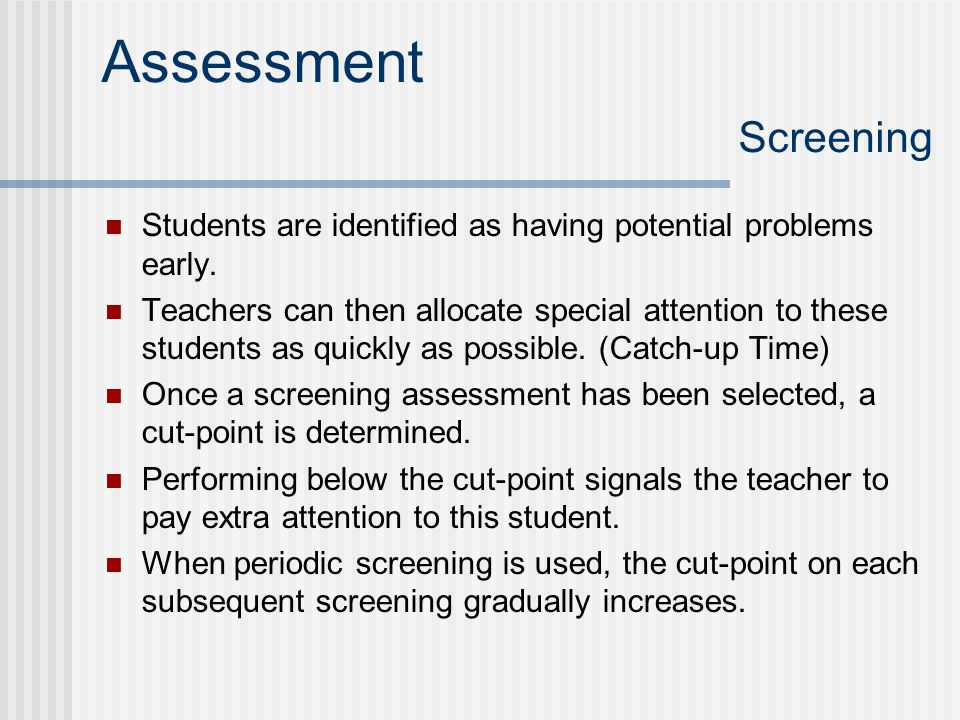 Assessment Screening Students are identified as having potential problems early.