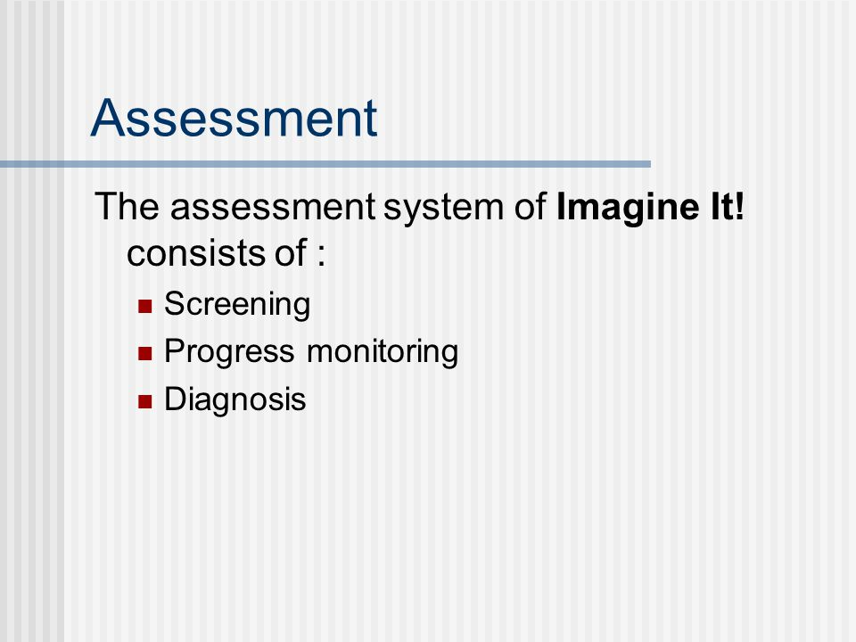 Assessment The assessment system of Imagine It! consists of :