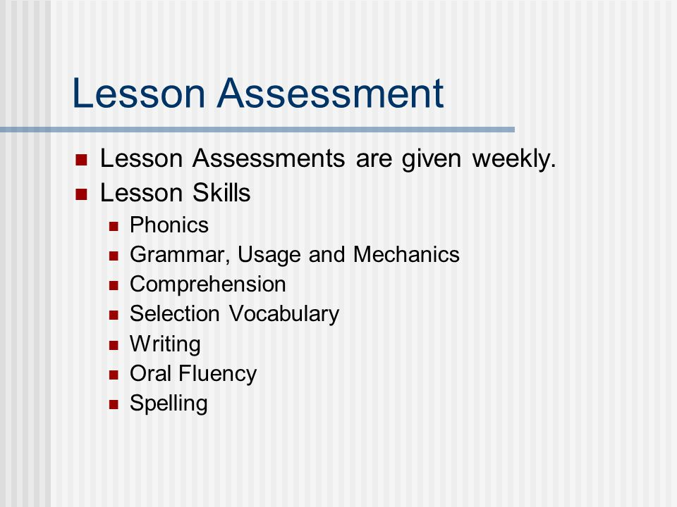 Lesson Assessment Lesson Assessments are given weekly. Lesson Skills