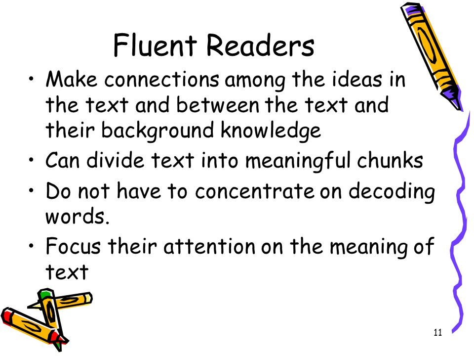 Fluent Readers Make connections among the ideas in the text and between the text and their background knowledge.
