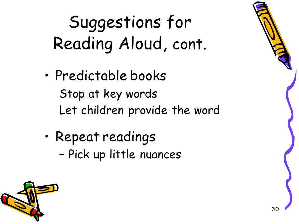 Suggestions for Reading Aloud, cont.