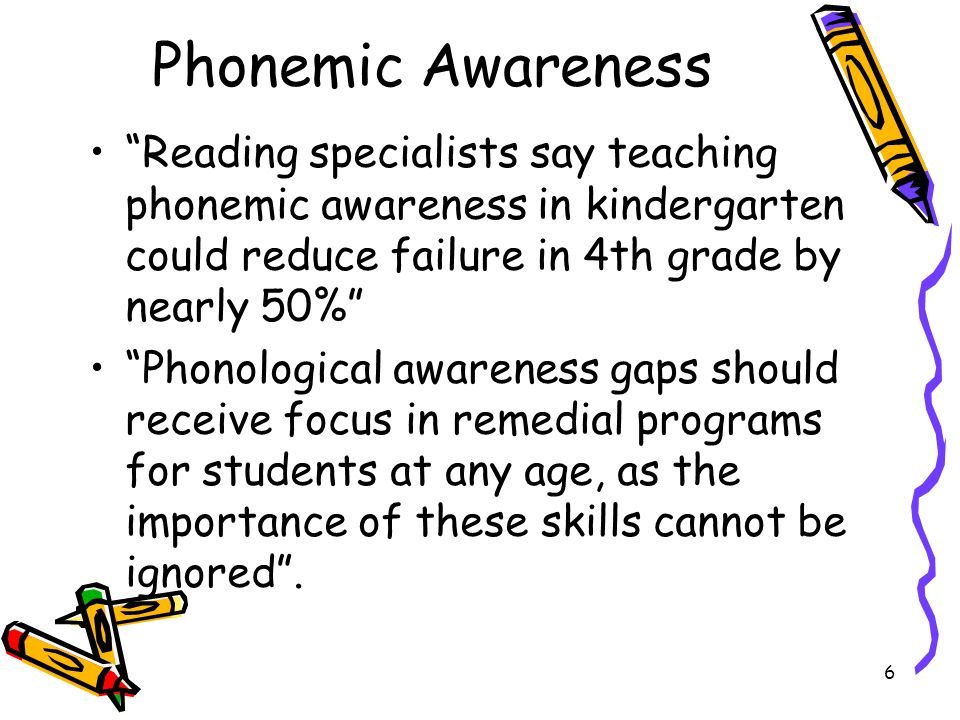 Phonemic Awareness Reading specialists say teaching phonemic awareness in kindergarten could reduce failure in 4th grade by nearly 50%