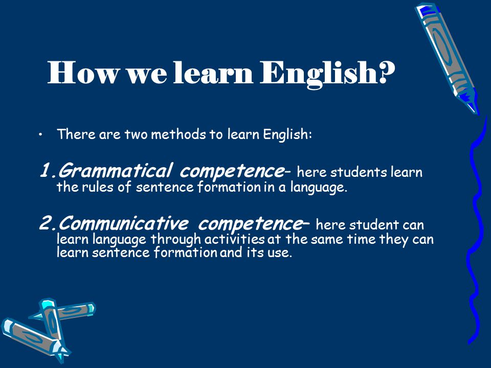 How we learn English There are two methods to learn English: