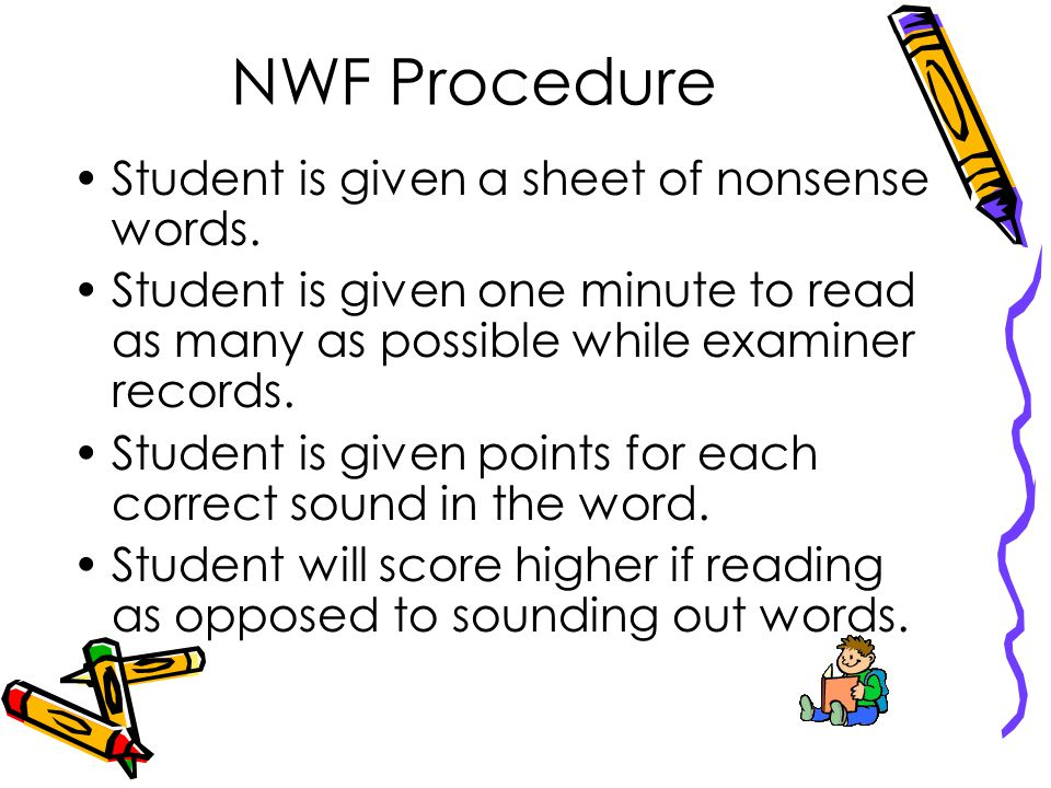 NWF Procedure Student is given a sheet of nonsense words.