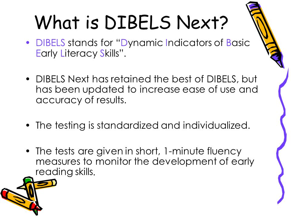 What is DIBELS Next DIBELS stands for Dynamic Indicators of Basic Early Literacy Skills .