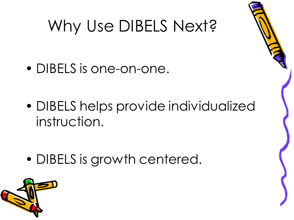 Why Use DIBELS Next DIBELS is one-on-one.