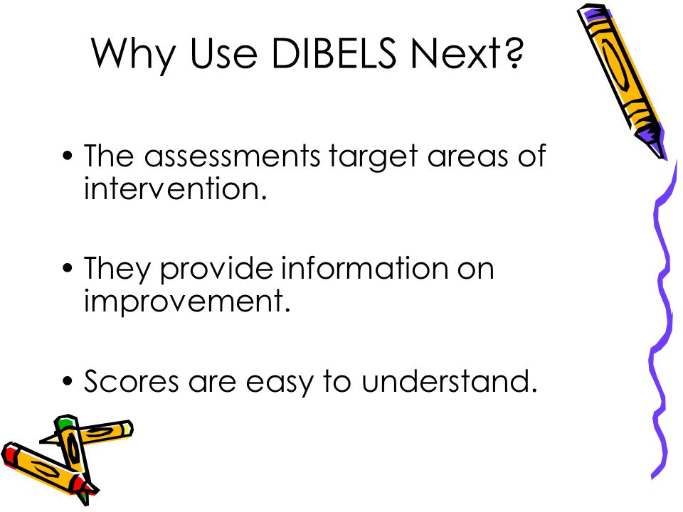 Why Use DIBELS Next The assessments target areas of intervention.