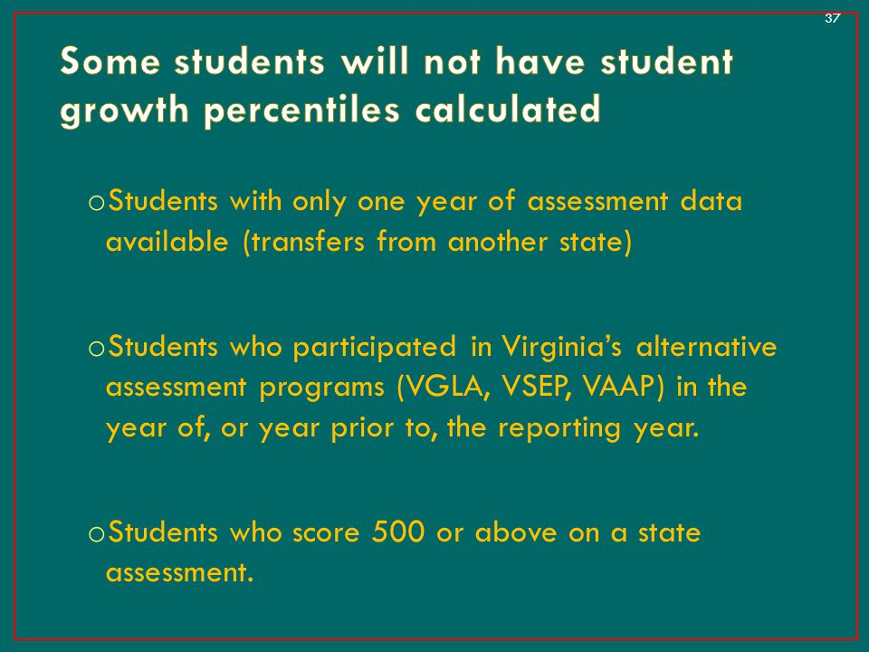 Some students will not have student growth percentiles calculated