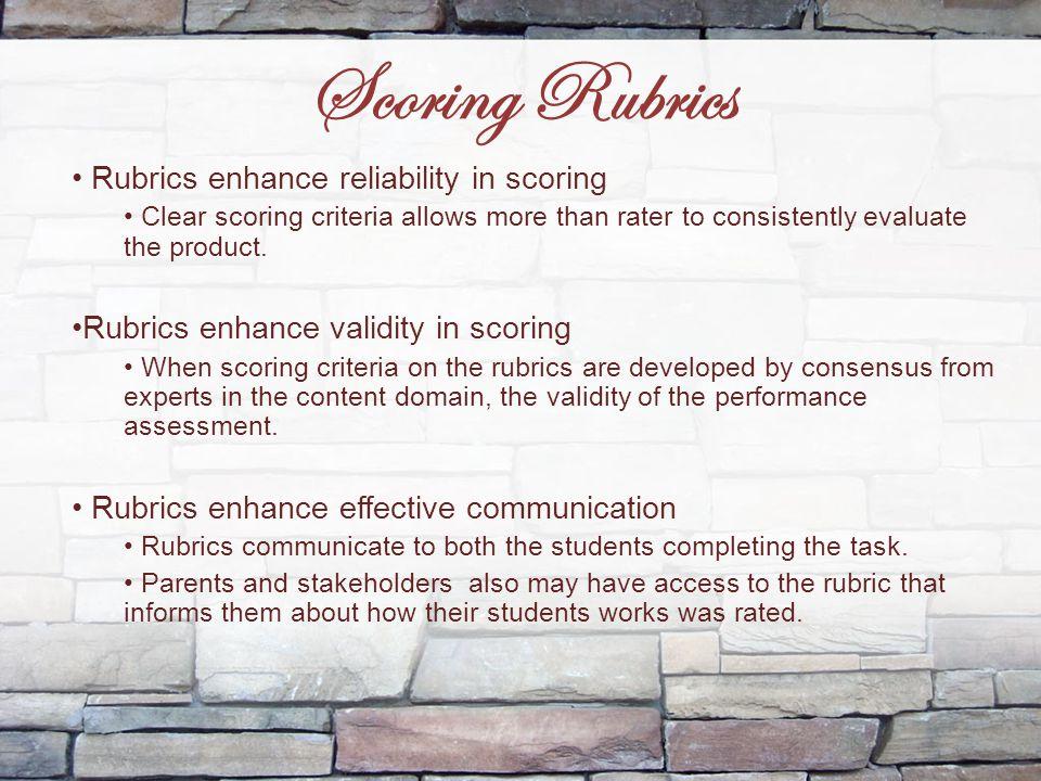 Scoring Rubrics Rubrics enhance reliability in scoring