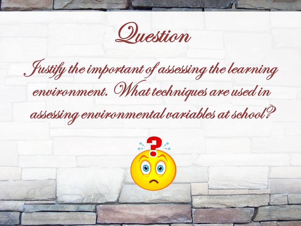 Question Justify the important of assessing the learning environment.