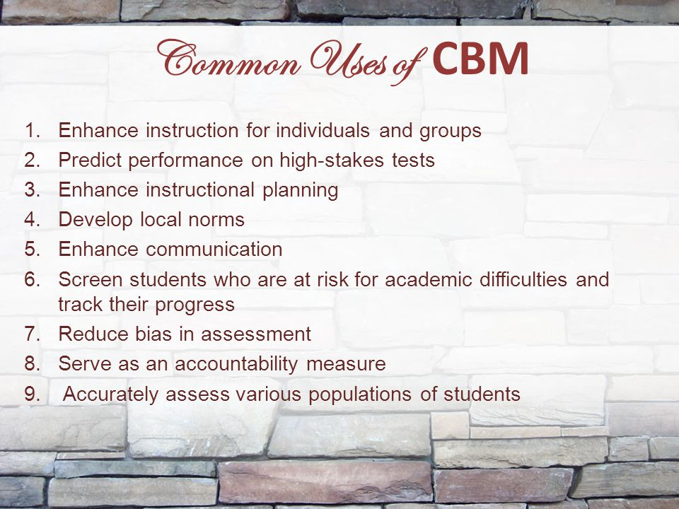 Common Uses of CBM Enhance instruction for individuals and groups