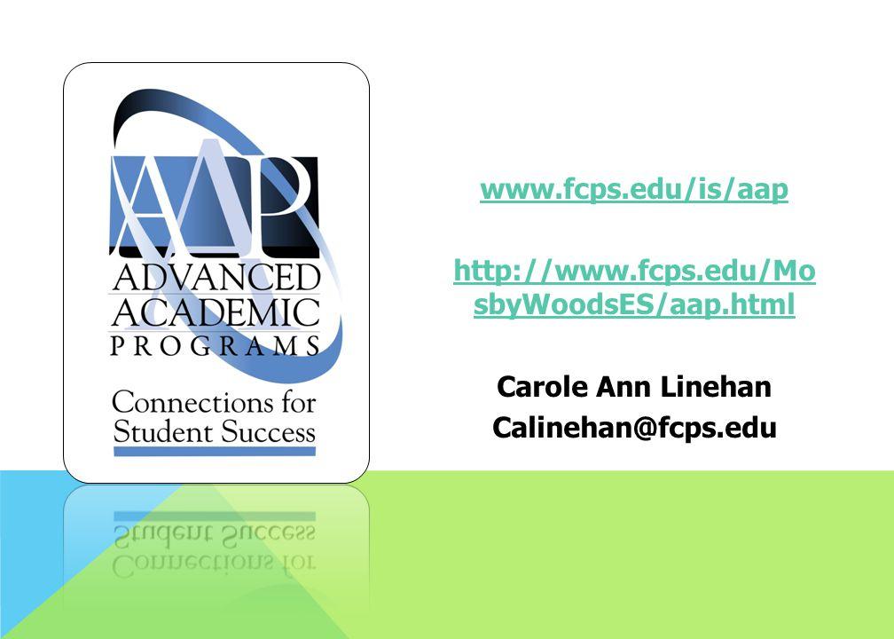 www.fcps.edu/is/aap http://www.fcps.edu/MosbyWoodsES/aap.html Carole Ann Linehan Calinehan@fcps.edu