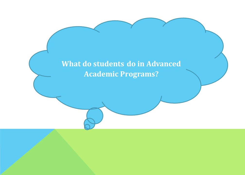 What do students do in Advanced Academic Programs