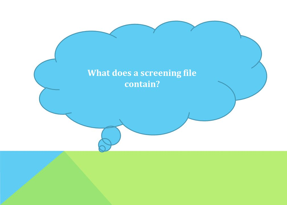What does a screening file contain