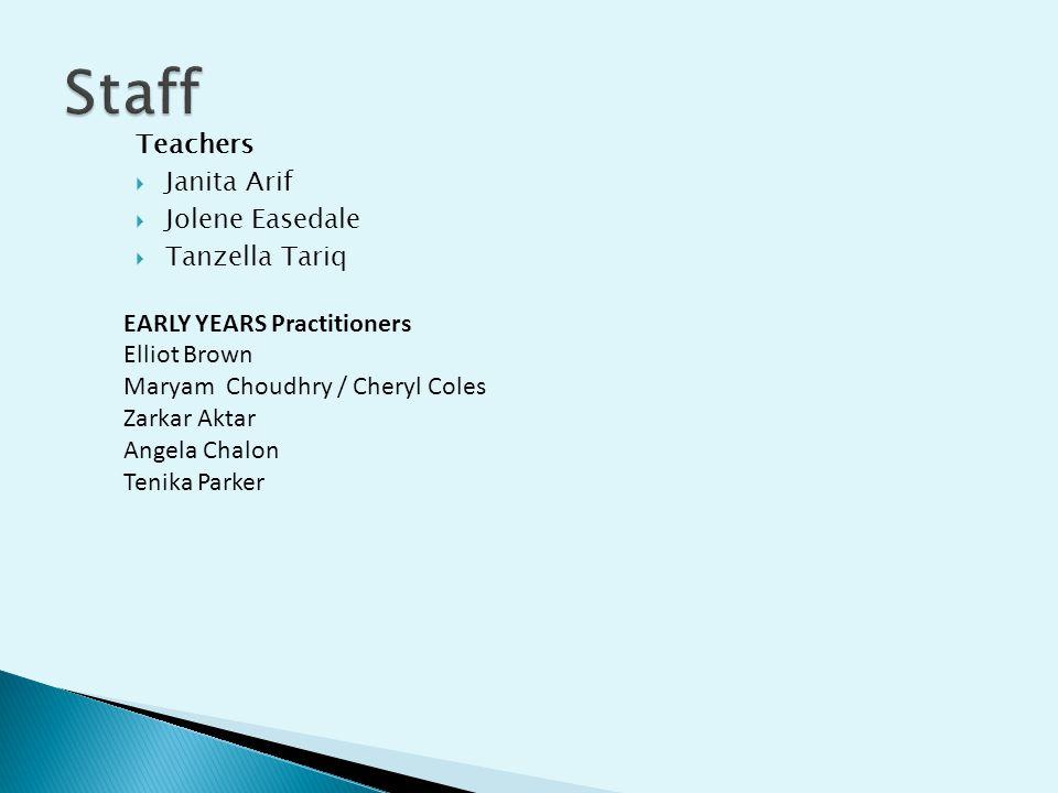 Staff Teachers Janita Arif Jolene Easedale Tanzella Tariq