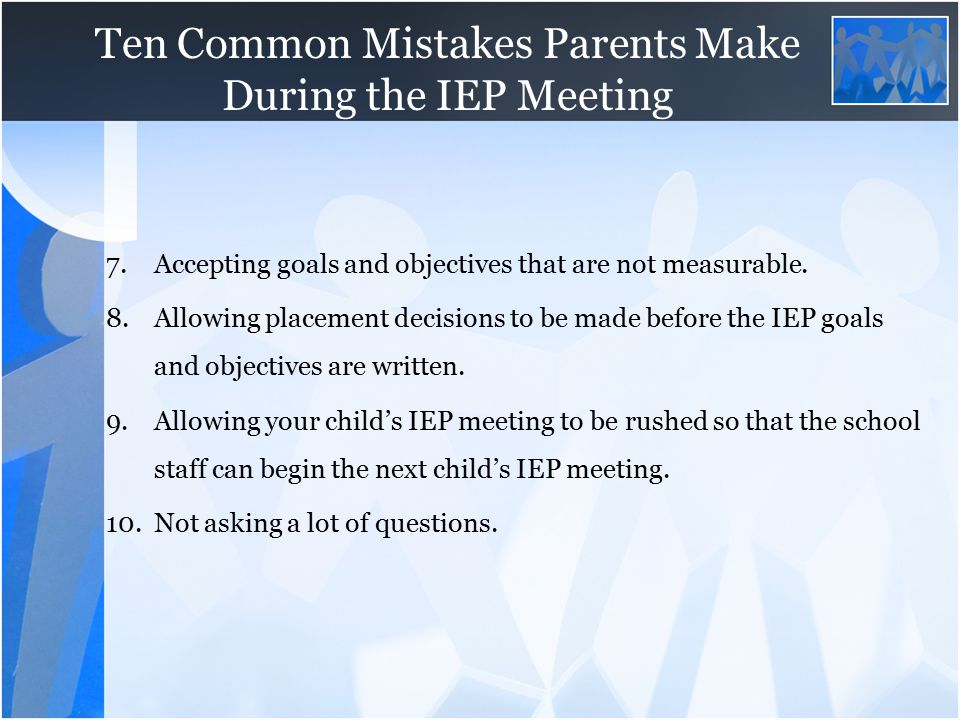Ten Common Mistakes Parents Make During the IEP Meeting