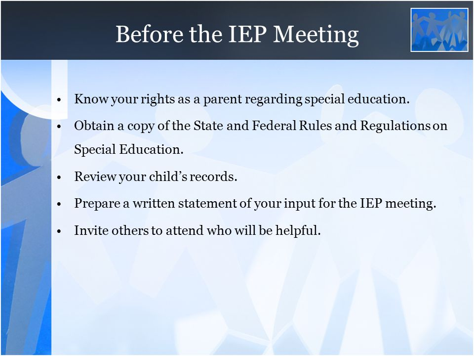 Before the IEP Meeting Know your rights as a parent regarding special education.
