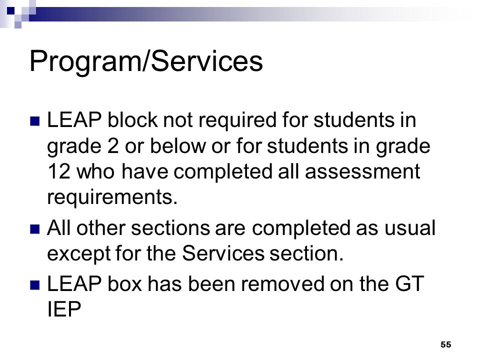 Program/Services LEAP block not required for students in grade 2 or below or for students in grade 12 who have completed all assessment requirements.