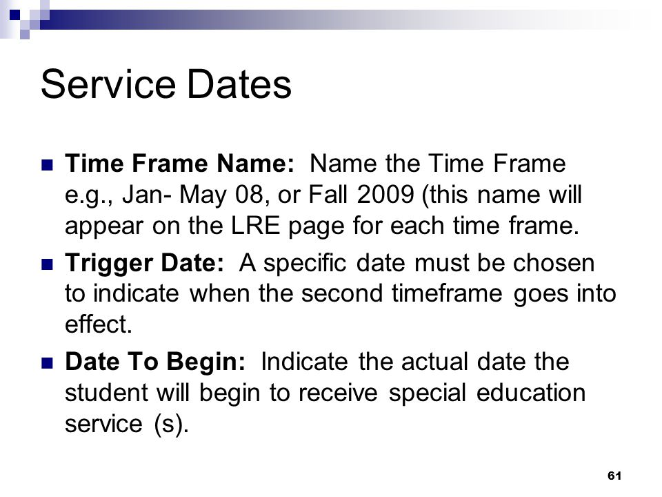 Service Dates Time Frame Name: Name the Time Frame e.g., Jan- May 08, or Fall 2009 (this name will appear on the LRE page for each time frame.