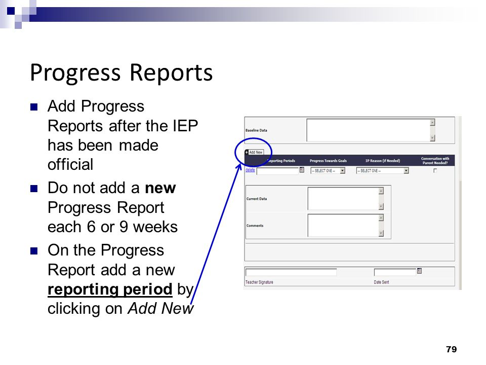 Progress Reports Add Progress Reports after the IEP has been made official. Do not add a new Progress Report each 6 or 9 weeks.