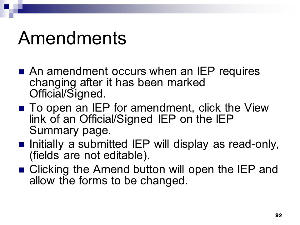 Amendments An amendment occurs when an IEP requires changing after it has been marked Official/Signed.