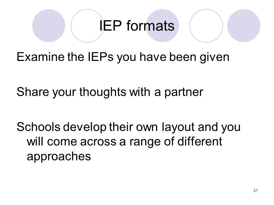 IEP formats Examine the IEPs you have been given