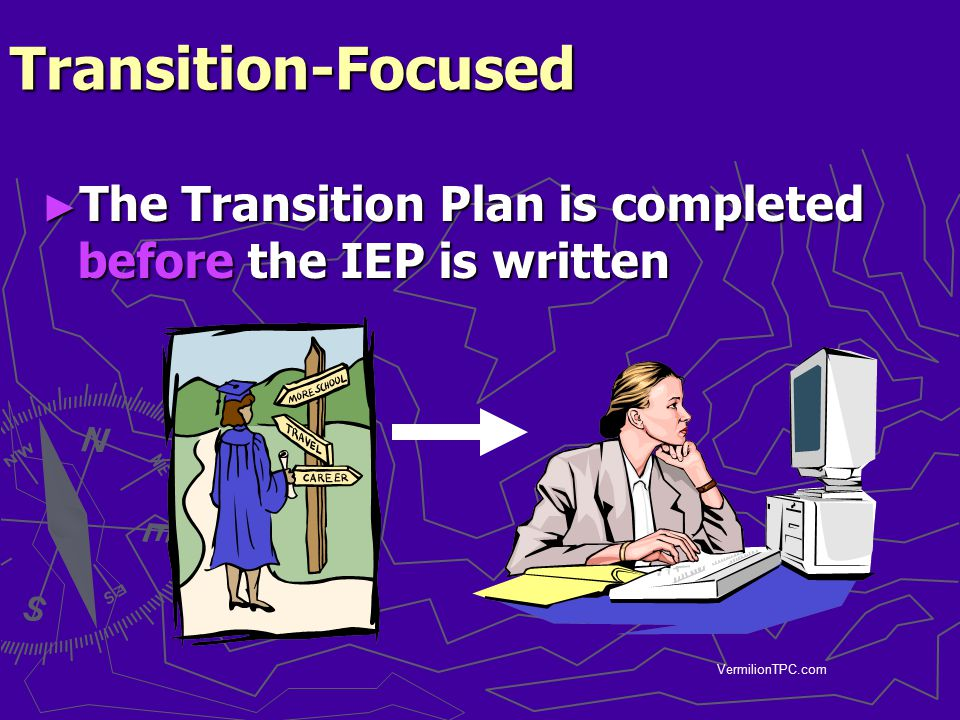 Transition-Focused The Transition Plan is completed before the IEP is written VermilionTPC.com