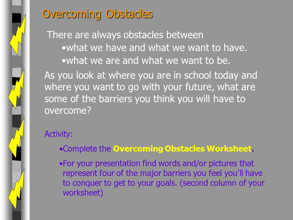 Overcoming Obstacles There are always obstacles between